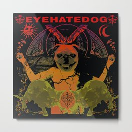 EYEHATEDOG Metal Print