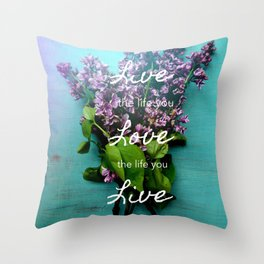 Live the Life You Love Throw Pillow