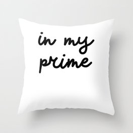 In my prime Throw Pillow