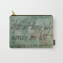 Not all those who wander are lost. Carry-All Pouch