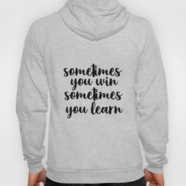 Sometimes You Win Sometimes You Learn, Motivational Quote, Inspirational Quote, Typography Art Hoody