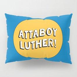 Attaboy Luther! Pillow Sham