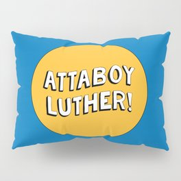Attaboy Luther! Pillow Sham