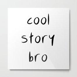 Cool Story Bro Metal Print