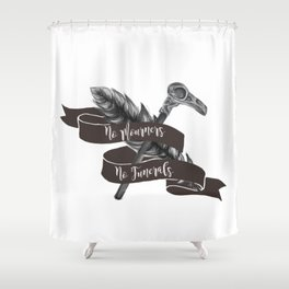 No Mourners No Funerals Shower Curtain