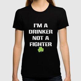 I'm Drinker Not Fighter St. Patrick's Day T-Shirt T-shirt