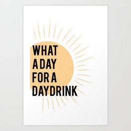 What a Day for a Daydrink Art Print