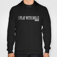 I Play With Dolls Hoody
