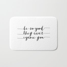 Be So Good They Can't Ignore You black and white monochrome typography poster design bedroom wall Bath Mat