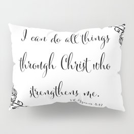 I Can Do All Things Through Christ Who Strengthens Me Pillow Sham