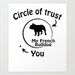 Circle of trust my French Bulldog Art Print