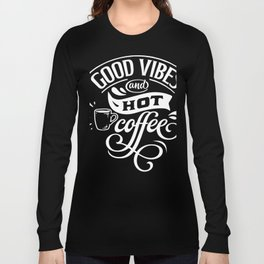 Good Vibes And Hot Coffee Caffeine Lovers Long Sleeve T-shirt