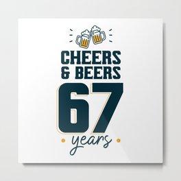 Cheers & Beers 67 years Metal Print