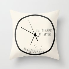 Eh, I'm Already Late Throw Pillow