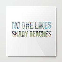 No One Likes Shady Beaches - 1 Metal Print