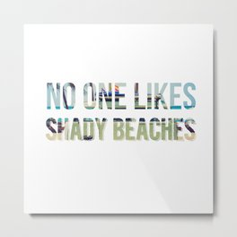 No One Likes Shady Beaches - 1 Metal Print