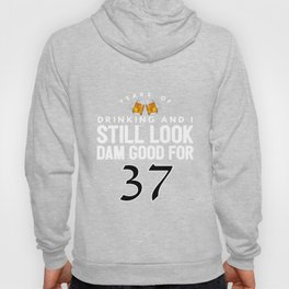 Years Of Drinking And I Still Look Dam Good For 37 Hoody