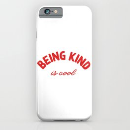 Being kind is cool - positive sayings iPhone Case