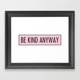 be kind anyway Framed Art Print