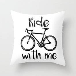 Ride with me quote Throw Pillow