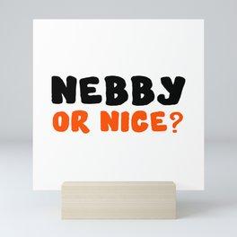 Nebby or Nice Mini Art Print