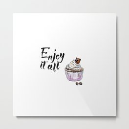 Enjoy it all Metal Print