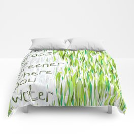 The Grass Is Greener Where You Water It Comforters