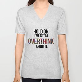 hold on, i've gotta overthink about it. Unisex V-Neck