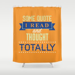 Some Quote Shower Curtain