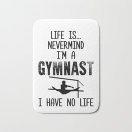 I'm a Gymnast I Have No Life Gymnastics Bath Mat