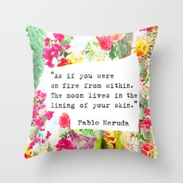 """""""As if you were on fire from within. The moon lives in the lining of your skin."""" Pablo Neruda Throw Pillow"""