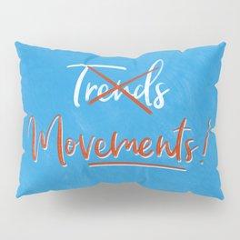 Movements not Trends Pillow Sham