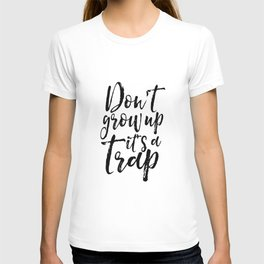 Don't Grow Up it's A Trap, Dr  Quote,Kids Gift,Nursery, Finny,Kids Room Decor,Quote Prints T-shirt