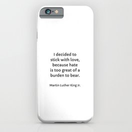 I decided as an individual to stick with love because yes, hate is too great of a burden to bear iPhone Case