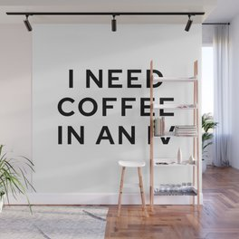 I Need Coffee in an IV Wall Mural
