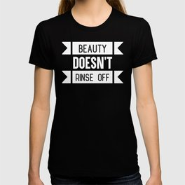 Beauty Doesn't Rinse Off T-shirt
