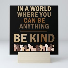 In A World Where You Can Be Anything Mini Art Print