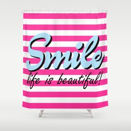 Smile, Life is beautiful, pink stripes, motivation poster Shower Curtain