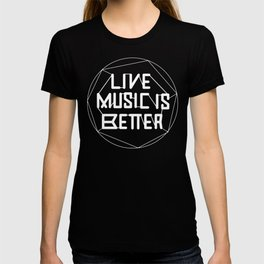 Live Music is Better T-shirt