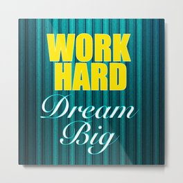 Work Hard Dream Big Quote Metal Print