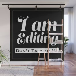 I am Editing - Don't Talk To Me Wall Mural