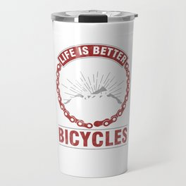 Life Is Better Bicycle Cylist Bicycling Cycling Exercise Workout Pedal Gift Travel Mug