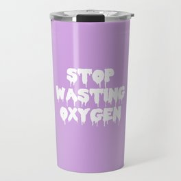 Stop Wasting Oxygen Funny Quote Travel Mug