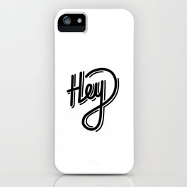 Hey   [black] iPhone Case