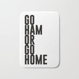 Go Ham Or Go Home Bath Mat