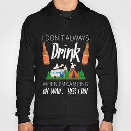I Dont Always Drink When I Am Caping Oh Wait Yes I Do TShirt Hoody