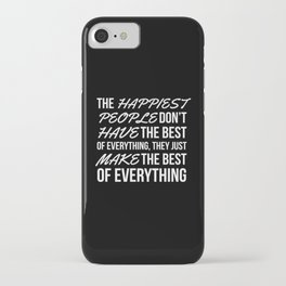 The Happiest People Don't Have the Best of Everything, They Just Make the Best of Everything (Black) iPhone Case