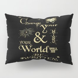 Change Your Mind & Your World Will Be Re-Written Black & Gold Pillow Sham