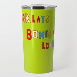 Bones Not Loans Travel Mug