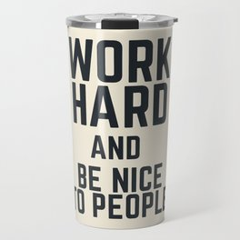 Work hard and be nice to people, vintage sign, inspirational quote, motivational, funny Travel Mug